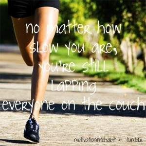 No matter how slow you are, you're still lapping everyone on couch